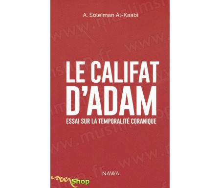 Le Califat d'Adam - Essai sur la temporalité coranique
