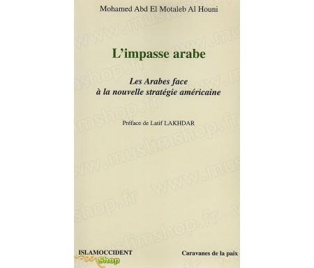 L'impasse arabe. Les Arabes face à la nouvelle stratégie américaine.