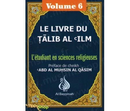 Le livre du Talib al'ilm - L'étudiant en sciences religieuses - Vol. 6