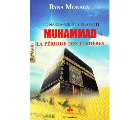 La naissance de l'Islam - Tome II : Muhammad, la période des lumières