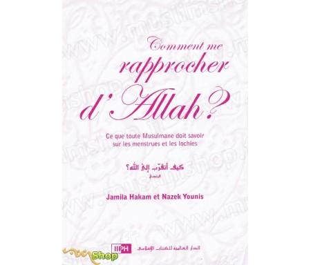 Comment me rapprocher d'Allah - Ce que toute Musulmane doit savoir sur les menstrues et les lochies