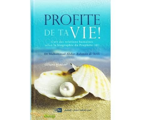 Profite de Ta Vie ! L'art des relations humaines selon la biographie du Prophète