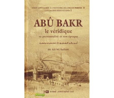 Abû Bakr, le véridique, sa personnalité et son époque