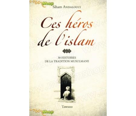 Ces héros de l'Islam - 30 histoires de la tradition musulmane