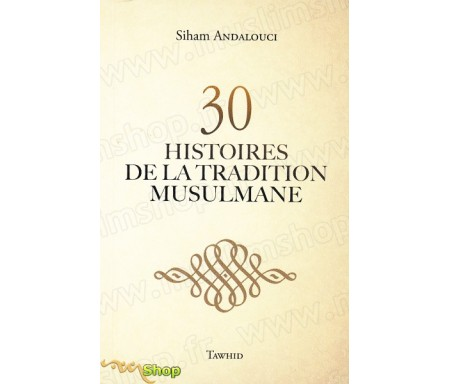 30 Histoires de la tradition musulmane (sans illustrations)