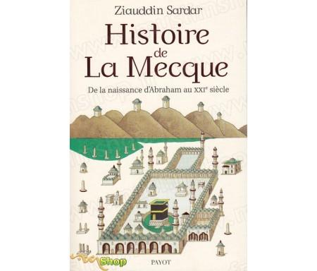 Une histoire de La Mecque - De la naissance d'Abraham au XXIe siècle