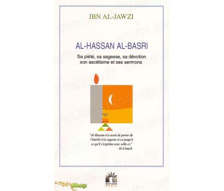Al-Hassan Al-Basri, sa piété, sa sagesse, sa dévotion, son ascétisme et ses sermons