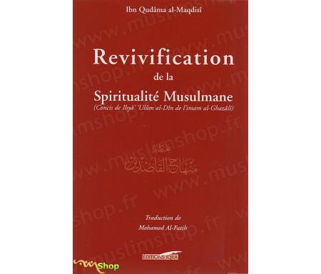 Revivification de la Spiritualité Musulmane - Concis de Ihyâ' 'Ulûm al-Dîn de l'Imam AL-GHAZÂLI
