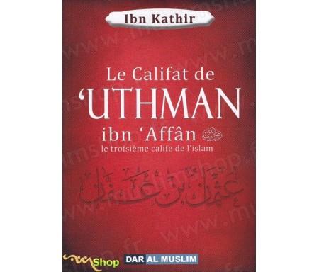 Le califat de 'Uthman Ibn 'Affân le troisième calife de l'Islam