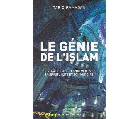 Le génie de l'islam - Initiation à ses fondements, sa spiritualité et son histoire