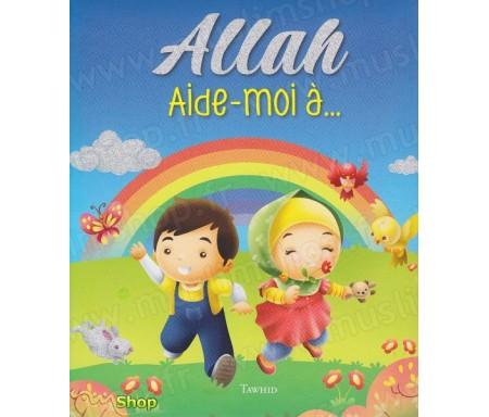 Allah, aide-moi à....