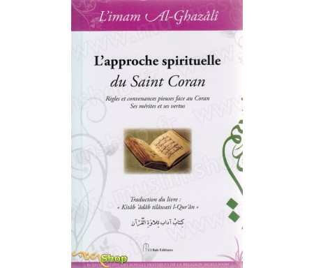 L'approche spirituelle du Saint Coran - Règles et convenances pieuses face au Coran, Ses mérites et ses vertus
