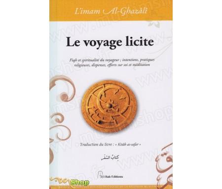 Le voyage licite - Fiqh et spiritualité du voyageur : intentions, pratiques religieuses, dispenses, efforts sur soi et méditatio