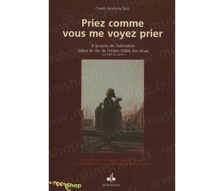 Priez Comme vous Me voyez Prier - A propos de l'Adoration selon le rite de l'Imam Malik ibn Anas
