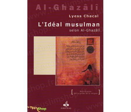 L'Idéal Musulman selon Al-Ghazâlî (La notion d'Adab dans Ihya 'Ulûm Addîne)