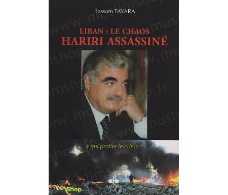Liban - Le chaos, HARIRI Assassiné - A qui profite le crime ?