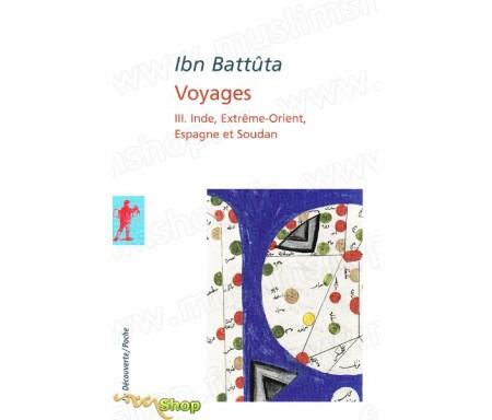 Ibn Battûta - Voyages (Volume 3) - Inde, Extrême- Orient, Espagne et Soudan