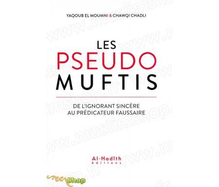Les pseudos Muftis – De l'ignorant sincère au prédicateur faussaire
