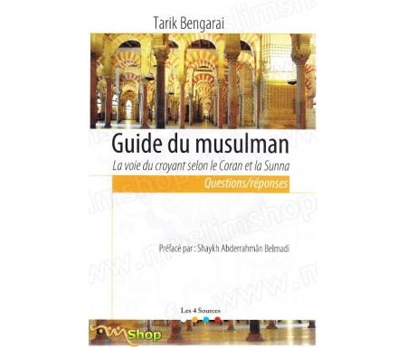 Guide du musulman - La voie du croyant selon le Coran et la Sunna