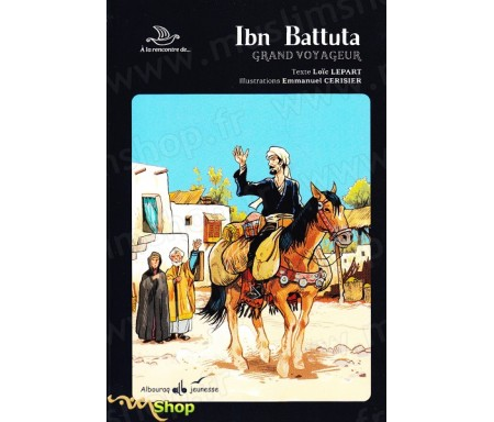 "Collection ""A la Rencontre de""...Ibn Battuta - Grand Voyageur"