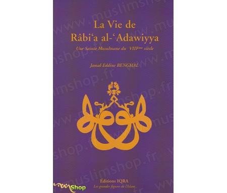 La Vie de Râbi'a Al-'Adawiyya, une sainte Musulmane du VIIIème siècle