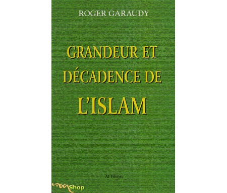 Grandeur et Décadence de l'Islam