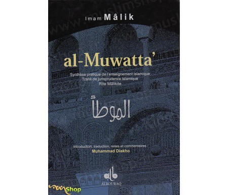 Al-Muwatta' - Synthèse pratique de l'enseignement islamique. Traité de jurisprudence islamique - Rite Mâlikite.