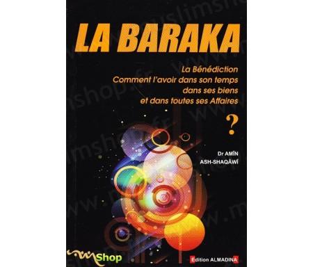 La Baraka (La Bénédiction) : Comment l'avoir dans son temps, dans ses biens, et dans toutes ses affaires ?