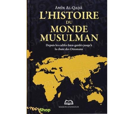 L'histoire du Monde musulman - Depuis les califes bien-guidés jusqu'à la chute des Ottomans