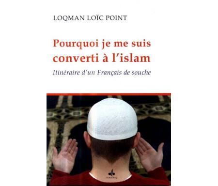 Pourquoi je me suis converti à l'Islam - Itinéraire d'un Français de souche