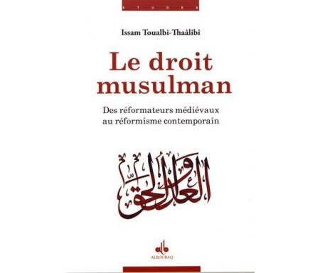Le Droit musulman : des réformateurs médiévaux au réformisme contemporain